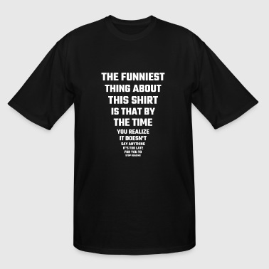 Funny Pregnancy Funny - The Funniest Thing About This Shirt - Men's Tall T-Shirt