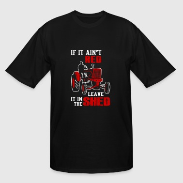 Tractor - if it ain't red leave it in the shed - Men's Tall T-Shirt