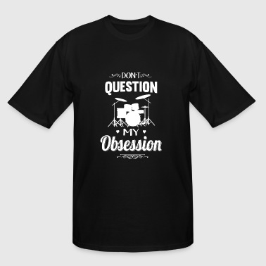 Drum - Don't Question, Drum Is My Obsession - Men's Tall T-Shirt