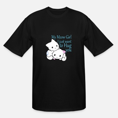 I-just-want-a-hug My Meow Girl, I Just Want to Hug You T-shirt - Men's Tall T-Shirt