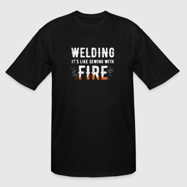 Welding - Welding It's like sewing with fire - Men's Tall T-Shirt