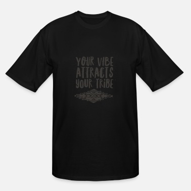 Your Vibe Vibe - YOUR VIBE ATTRACT YOUR TRIBE - Men's Tall T-Shirt