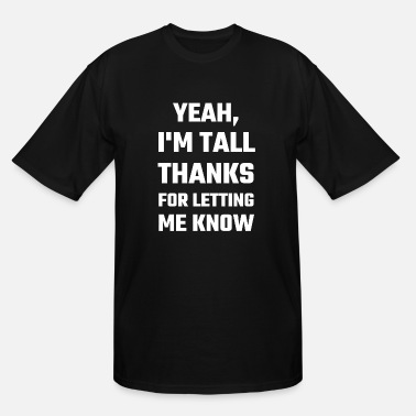 Geek Tall - Yeah I'm Tall Thanks For Letting Me Know - Men's Tall T-Shirt