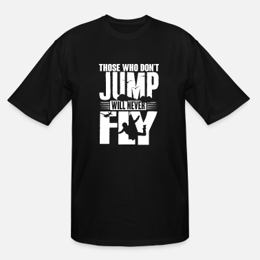 Skydiving Skydiver - Those who don't jump will never fly - Men's Tall T-Shirt