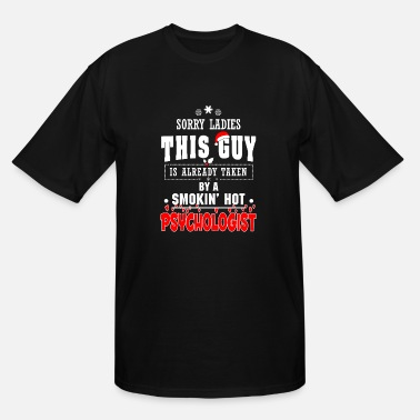 Psychologist Humor Smoking hot Psychologist - Sorry ladies - Men's Tall T-Shirt