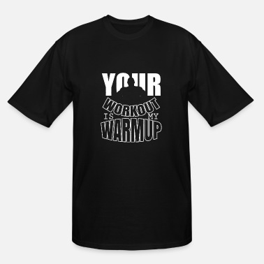 Slut Bodybuilding Bodybuilding - Your workout is my warmup - Men's Tall T-Shirt