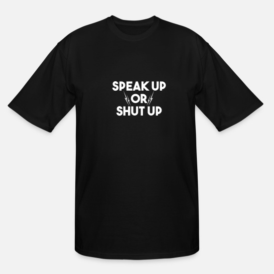 Speak T-Shirts - Speak up or shut up - Men's Tall T-Shirt black
