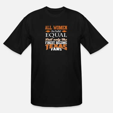 Texas Texas fan the finest - All women are created equal - Men's Tall T-Shirt