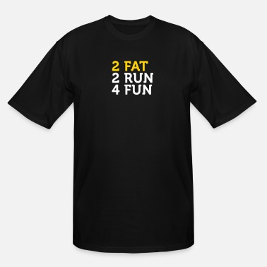 Beyond 2 Fat 2 Run 4 Fun - Men's Tall T-Shirt