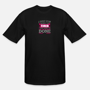 Tired I Dont Stop When Im Tired - Men's Tall T-Shirt