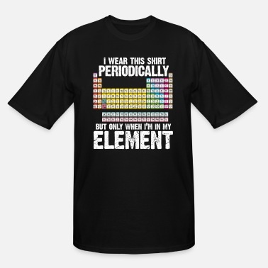Wear Science Periodic Table I Wear This Periodically - Men's Tall T-Shirt