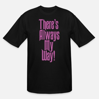 Haunted There's Always My Way! - Men's Tall T-Shirt