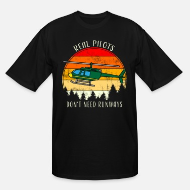 Pilot Real Pilots Don't Need Runways Helicopter Pilot - Men's Tall T-Shirt