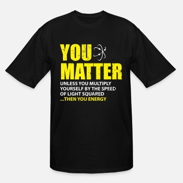 Quote You Matter Then You Energy Funny Physics Lovers - Men's Tall T-Shirt
