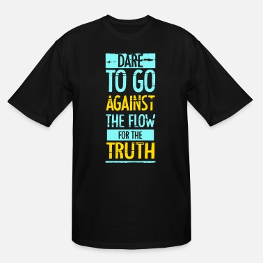 Truth Dare to go against the flow for the truth - Men's Tall T-Shirt