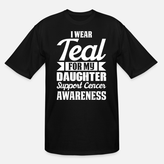 Cancer T-Shirts - Wear Teal For My Daughter Cancer Awareness - Men's Tall T-Shirt black
