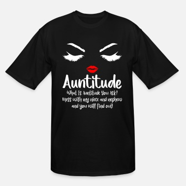 Aunt Auntitude What Is Auntitude You Ask - Men's Tall T-Shirt