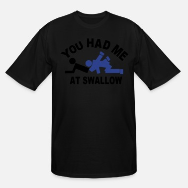 Love YOU HAD ME AT SWALLOW - Men's Tall T-Shirt