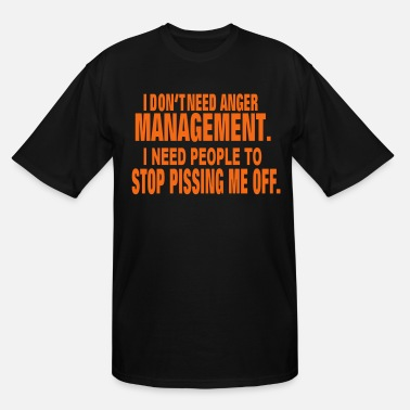 Up I DON'T NEED ANGER MANAGEMENT. - Men's Tall T-Shirt