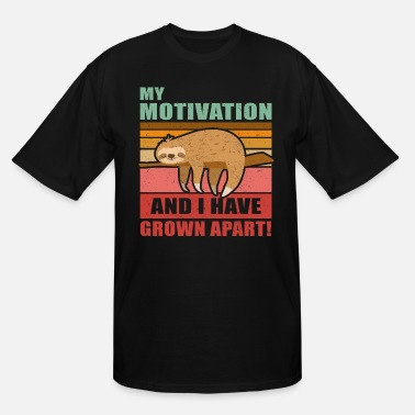 Fatigue My Motivation And I Have Grown Apart - Men's Tall T-Shirt