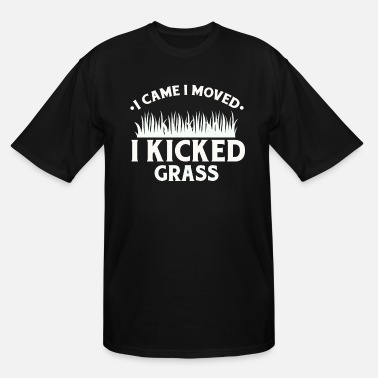 Grass Lawn Mower - I Came I Moved I Kicked Grass - Men's Tall T-Shirt