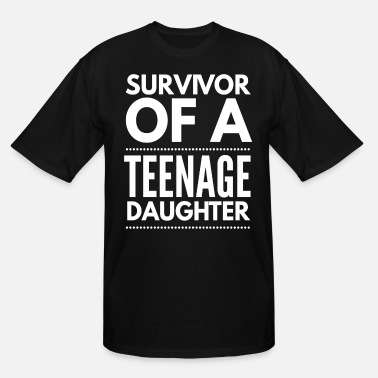 Teenage Survivor of a teenage daughter Father's day - Men's Tall T-Shirt