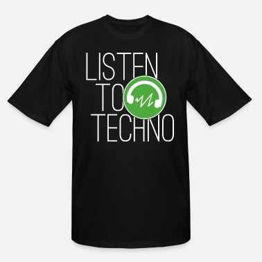 Techno Techno Shirt Listen To Techno - Men's Tall T-Shirt