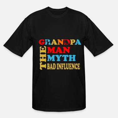 Influence Garndpa The Man The Myth The Bad Influence - Men's Tall T-Shirt