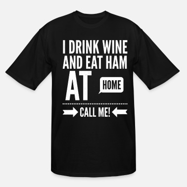 Sarcasm I Drink Wine And Eat Ham At Home Call Me - Men's Tall T-Shirt