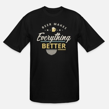 Makes Everything Better Beer makes everything better - Men's Tall T-Shirt