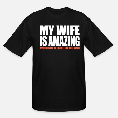 Funny Golf My Wife Is Amazing Shirt Funny Golfing Shirt For - Men's Tall T-Shirt