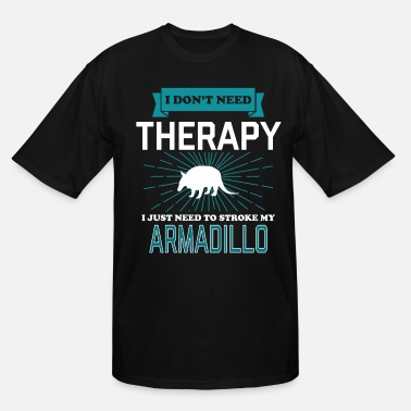 Liberation I Dont Need Therapy - ARMADILLOS - Men's Tall T-Shirt