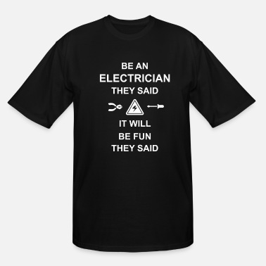 Fun Be An Electrician They Said - It Will Be Fun - Men's Tall T-Shirt