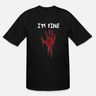 Fine I Am Fine | Bloody Hand Halloween Spook Nightmare - Men's Tall T-Shirt