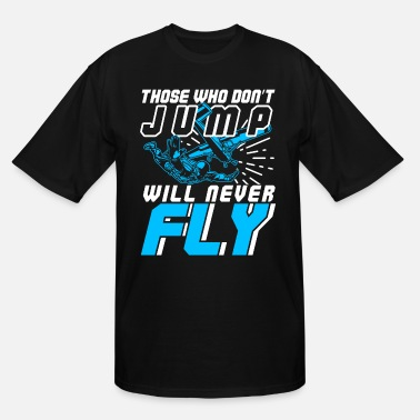 Extreme Spor Those Who Don't Jump Will Never Fly Skydiving - Men's Tall T-Shirt