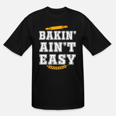 Baker Baking Ain't Easy Funny Baker Gift - Men's Tall T-Shirt