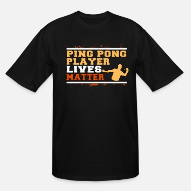 Ping Pong Quote Ping Pong Funny Quote Live's Matter Gift - Men's Tall T-Shirt