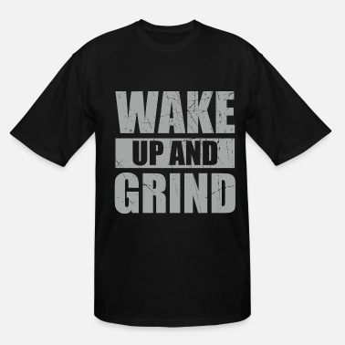 Worker Ethics Wake Up Grind Ethical Principles Cool Gift - Men's Tall T-Shirt