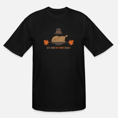 Pilgrim Get Your Fat Pants Ready - Men's Tall T-Shirt