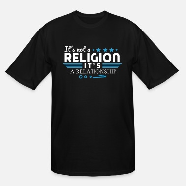 Religion It's not a religion it's a relationship - Men's Tall T-Shirt