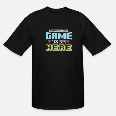 Pixel I Paused My Game To Be Here Funny Pixelated - Men's Tall T-Shirt