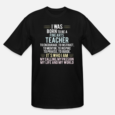 Fine Fine Arts Teacher - I was born to be a Fine Arts - Men's Tall T-Shirt