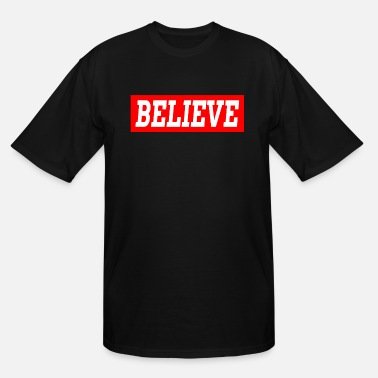 Believer BELIEVE BELIEVE - Men's Tall T-Shirt