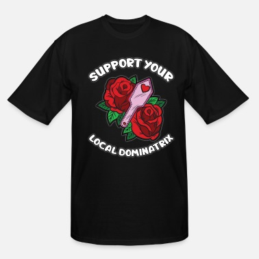Slave Support Your Local Dominatrix BDSM Joke Saying - Men's Tall T-Shirt