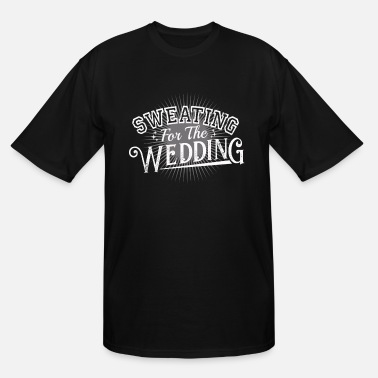 Wedding Announcement Sweating For The Wedding Fiancee Announcement - Men's Tall T-Shirt