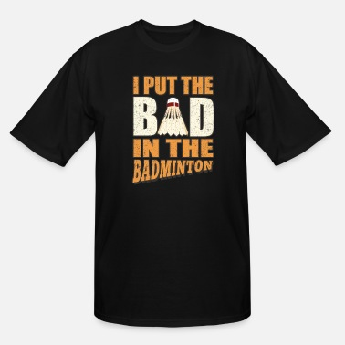 Badminton I Put The Bad in The Badminton - Men's Tall T-Shirt
