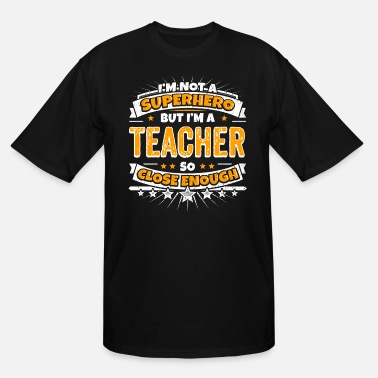 Super Not A Superhero But A Teacher. Close Enough. - Men's Tall T-Shirt