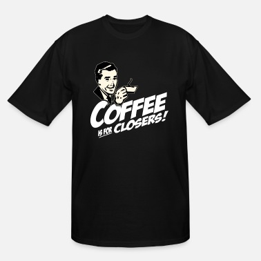 Coffee Is For Closers - Men's Tall T-Shirt