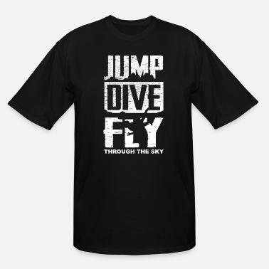 Jump Dive Fly Through The Sky Skydiving Jump Dive Fly Through The Sky Gift Idea - Men's Tall T-Shirt