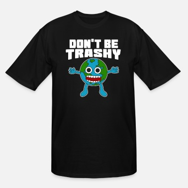 Custom Dont Be Trashy TShirt Design Respective Tshirt - Men's Tall T-Shirt